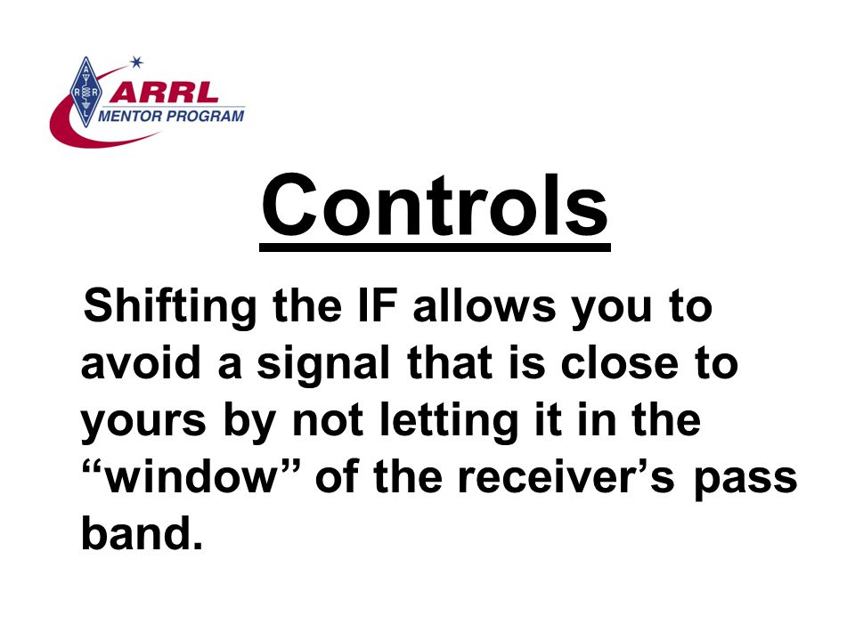 Controls Shifting the IF allows you to avoid a signal that is close to yours by not letting it in the window of the receiver's pass band.