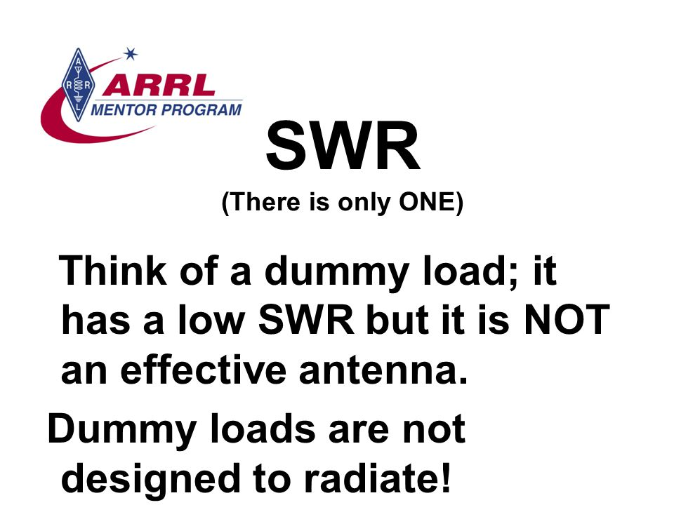 SWR (There is only ONE) Think of a dummy load; it has a low SWR but it is NOT an effective antenna.
