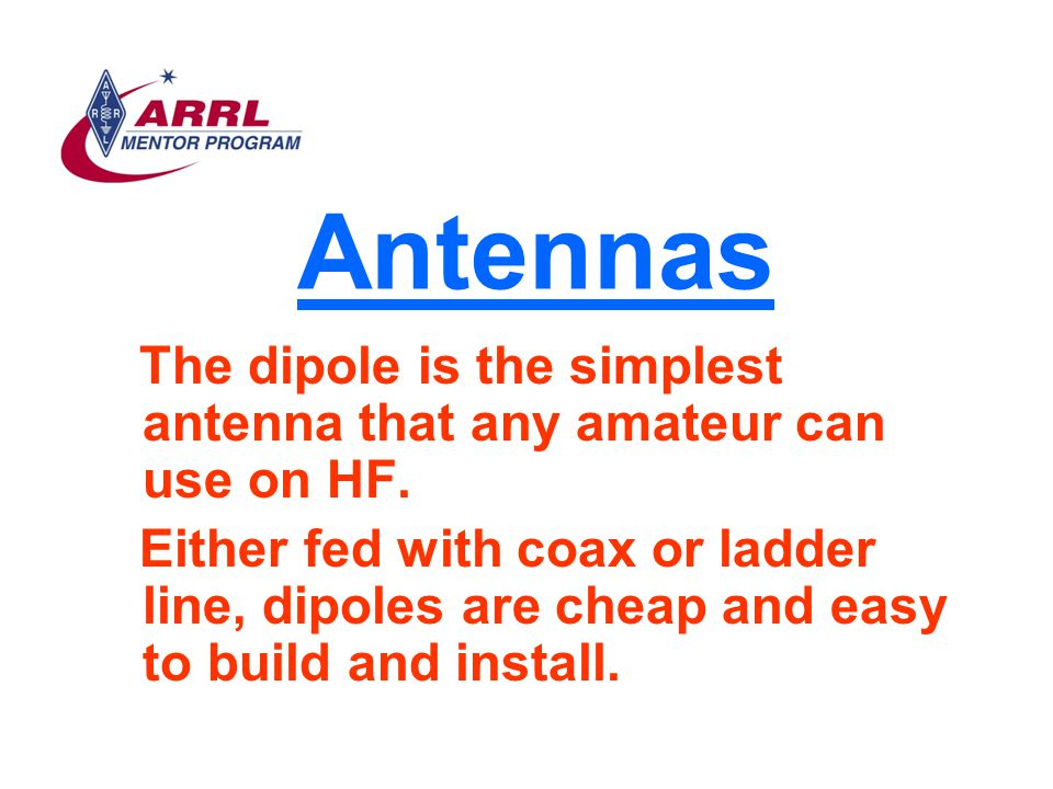 Antennas The dipole is the simplest antenna that any amateur can use on HF.