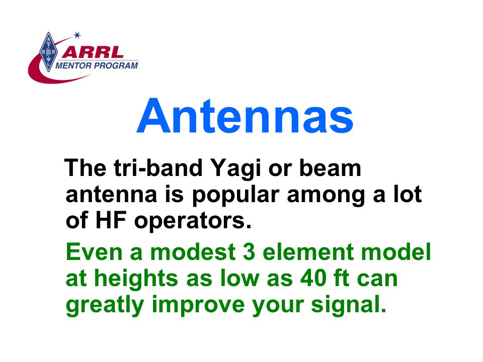 Antennas The tri-band Yagi or beam antenna is popular among a lot of HF operators.