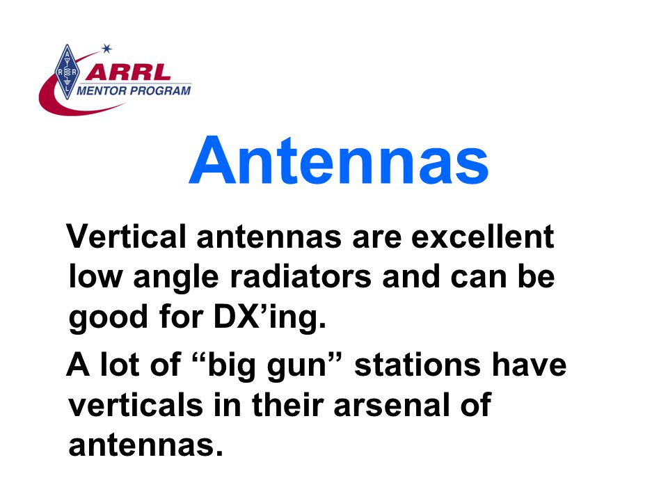 Antennas Vertical antennas are excellent low angle radiators and can be good for DX'ing.