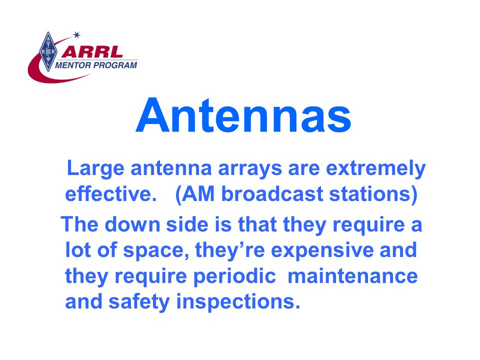 Antennas Large antenna arrays are extremely effective. (AM broadcast stations)