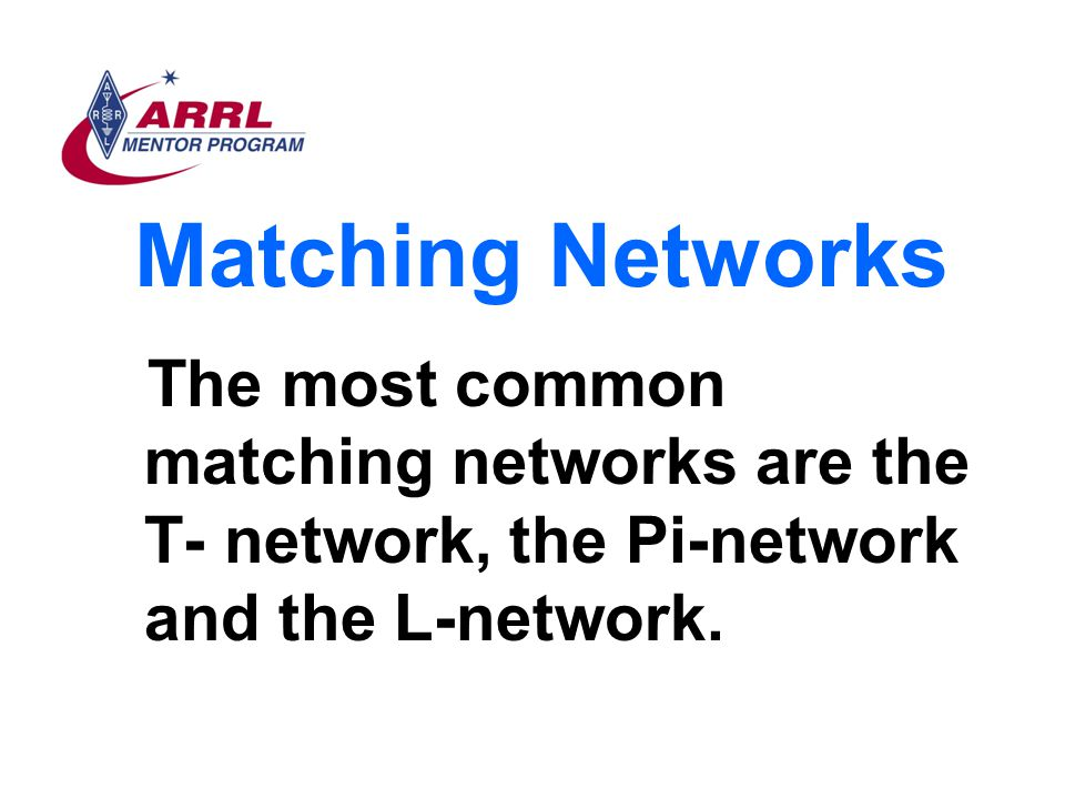 Matching Networks The most common matching networks are the T- network, the Pi-network and the L-network.