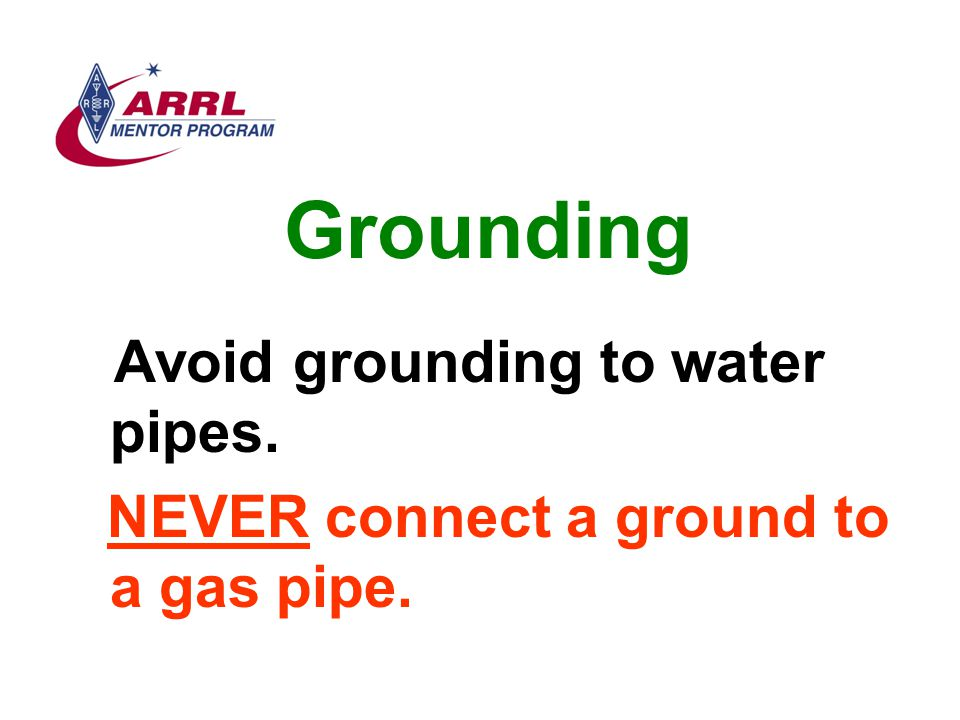 Grounding NEVER connect a ground to a gas pipe.