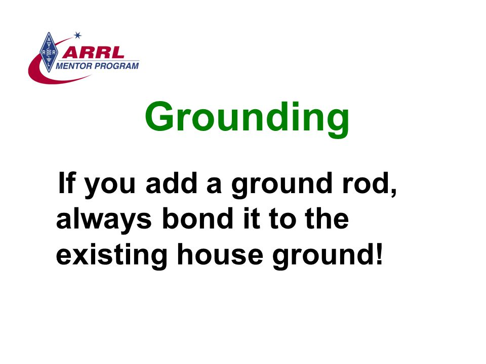 Grounding If you add a ground rod, always bond it to the existing house ground!
