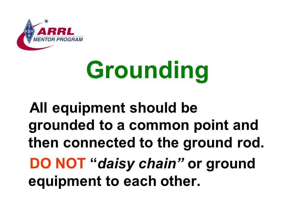Grounding All equipment should be grounded to a common point and then connected to the ground rod.