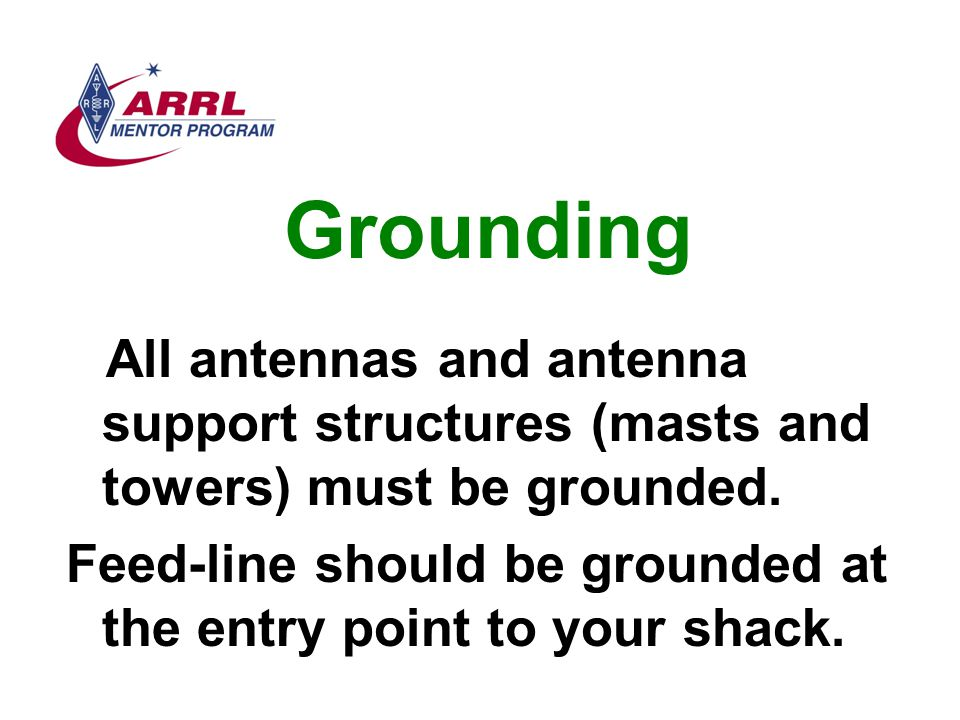 Grounding All antennas and antenna support structures (masts and towers) must be grounded.