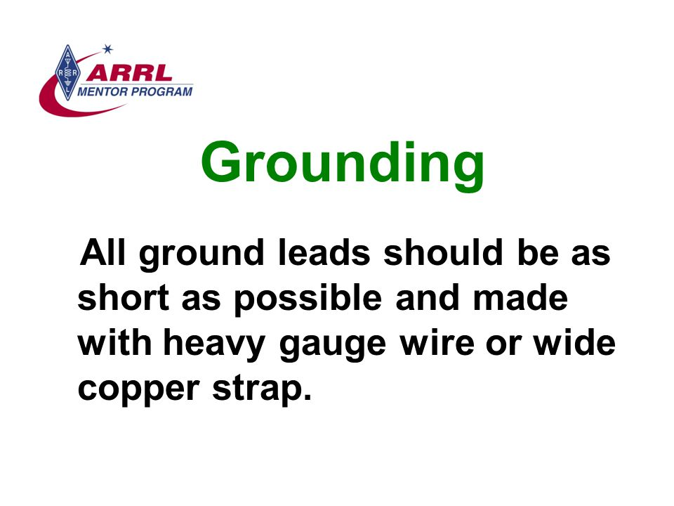 Grounding All ground leads should be as short as possible and made with heavy gauge wire or wide copper strap.