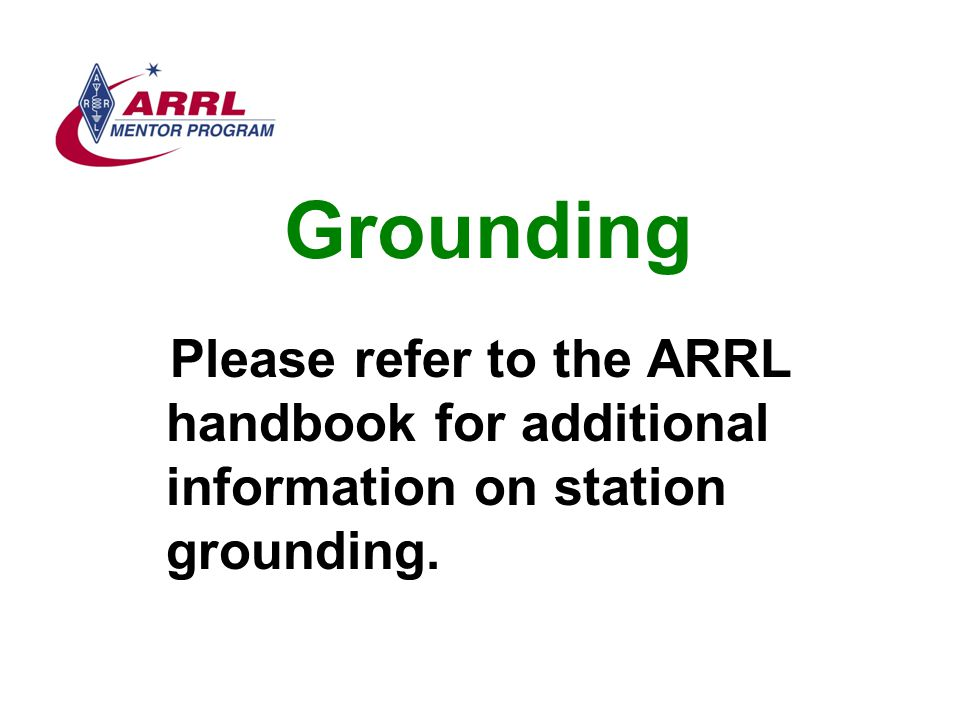 Grounding Please refer to the ARRL handbook for additional information on station grounding.
