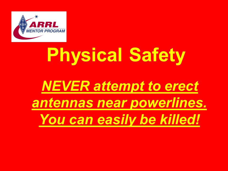 Physical Safety NEVER attempt to erect antennas near powerlines. You can easily be killed!