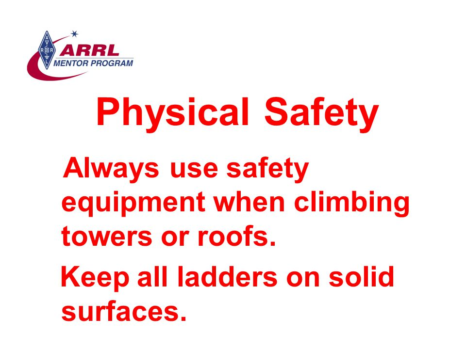 Physical Safety Keep all ladders on solid surfaces.