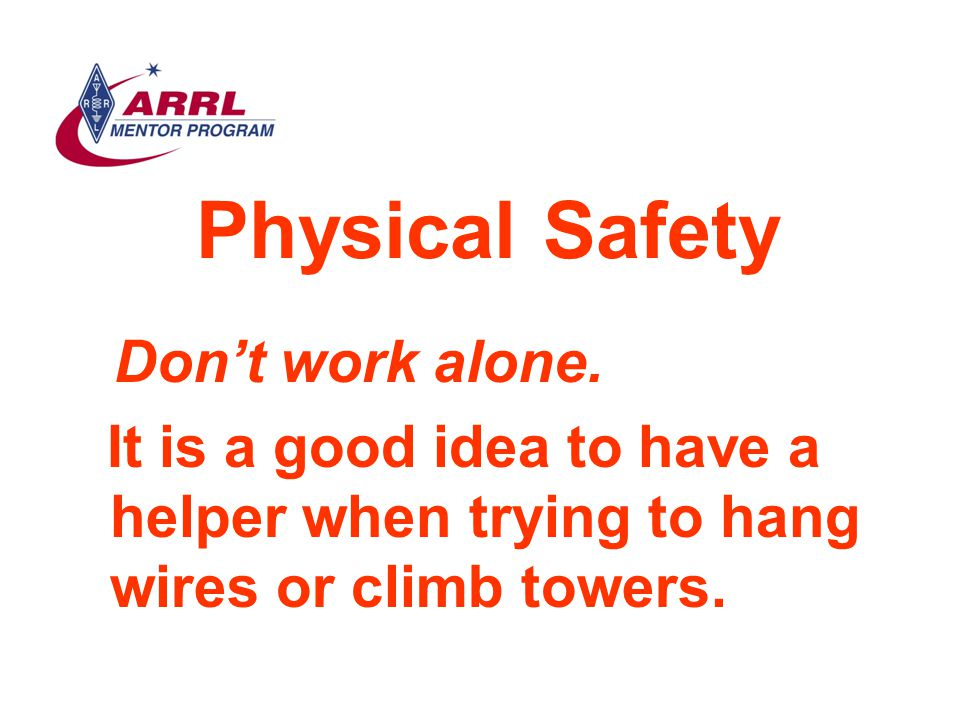 Physical Safety Don't work alone.