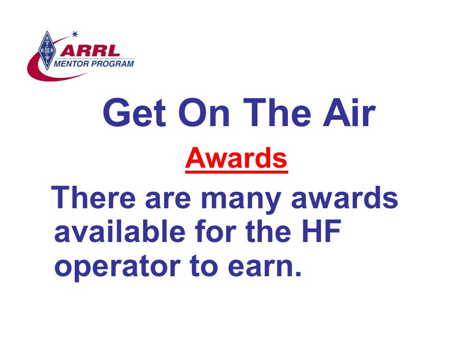 Get On The Air Awards There are many awards available for the HF operator to earn.