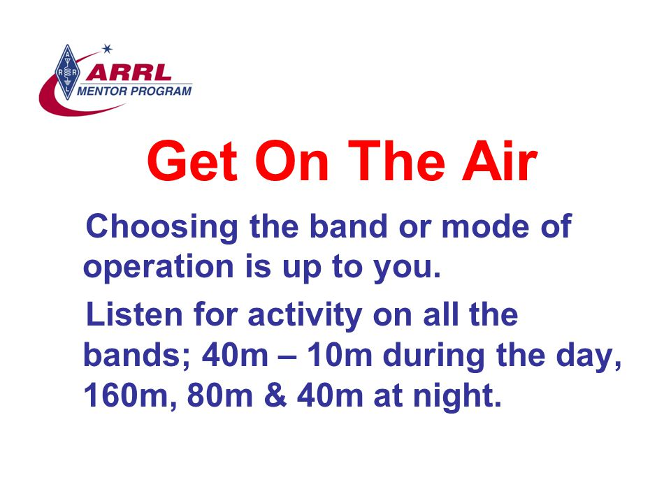 Get On The Air Choosing the band or mode of operation is up to you.