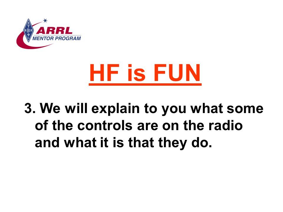 HF is FUN We will explain to you what some of the controls are on the radio and what it is that they do.