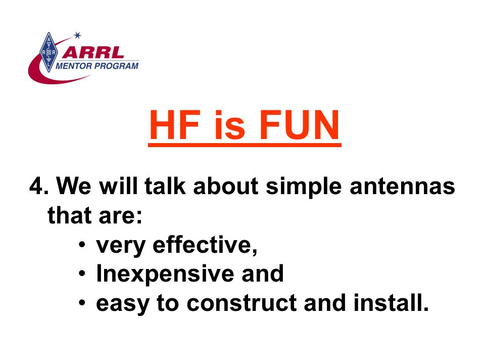 HF is FUN We will talk about simple antennas that are: very effective,