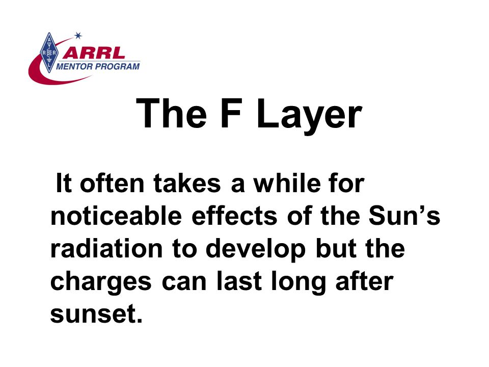 The F Layer It often takes a while for noticeable effects of the Sun's radiation to develop but the charges can last long after sunset.