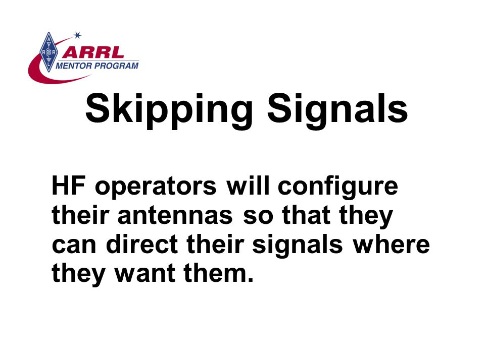 Skipping Signals HF operators will configure their antennas so that they can direct their signals where they want them.
