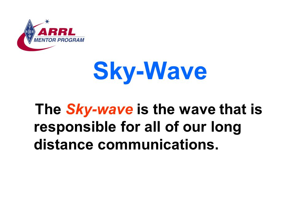 Sky-Wave The Sky-wave is the wave that is responsible for all of our long distance communications.