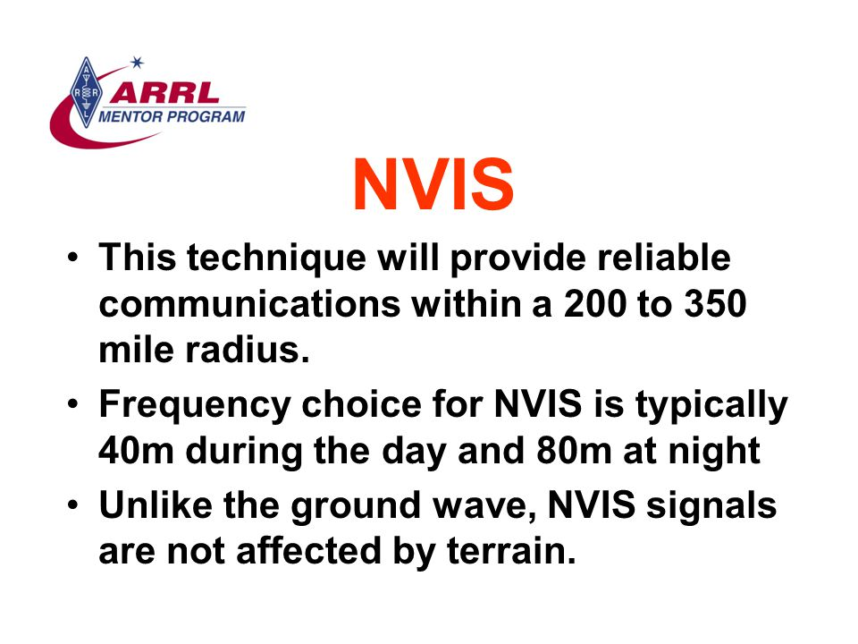 NVIS This technique will provide reliable communications within a 200 to 350 mile radius.