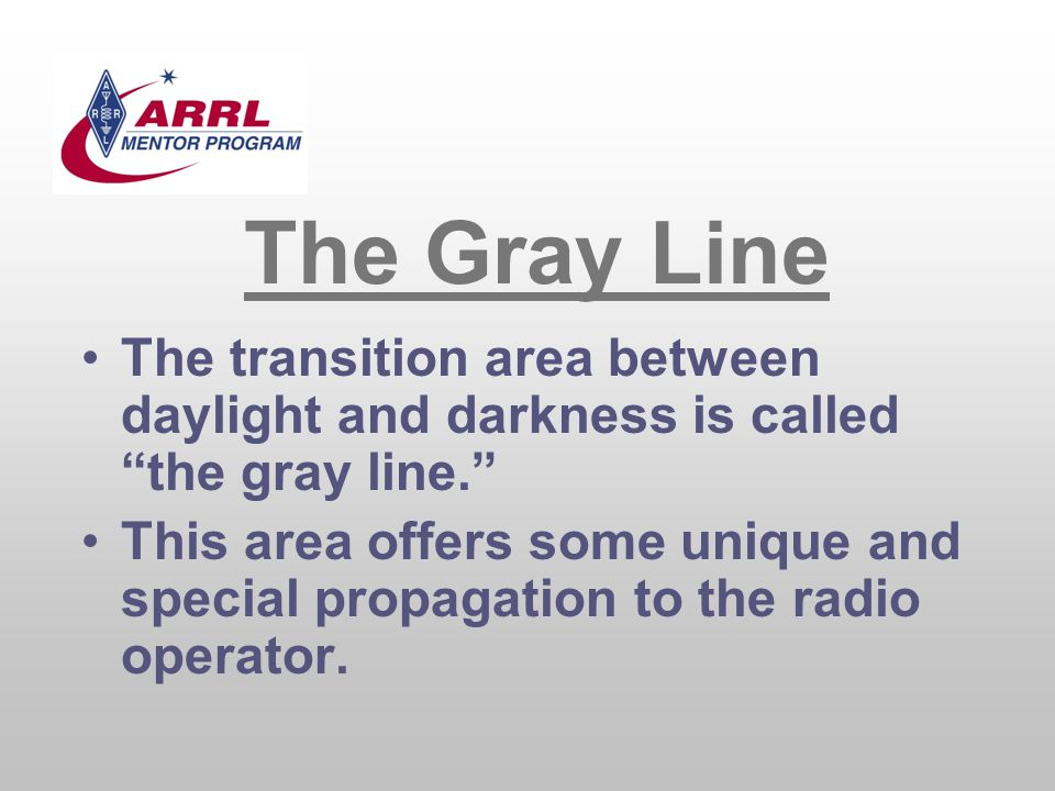 The Gray Line The transition area between daylight and darkness is called the gray line.