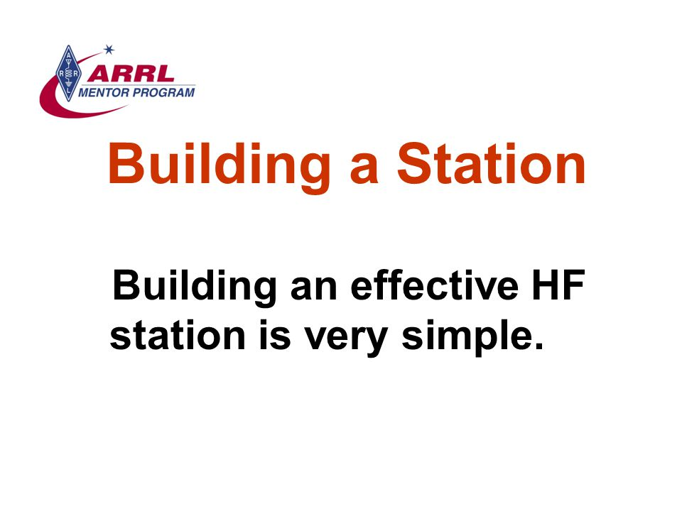 Building a Station Building an effective HF station is very simple.