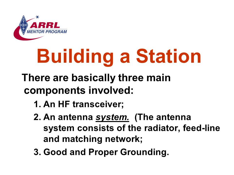 Building a Station There are basically three main components involved: