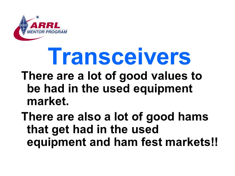 Transceivers There are a lot of good values to be had in the used equipment market.
