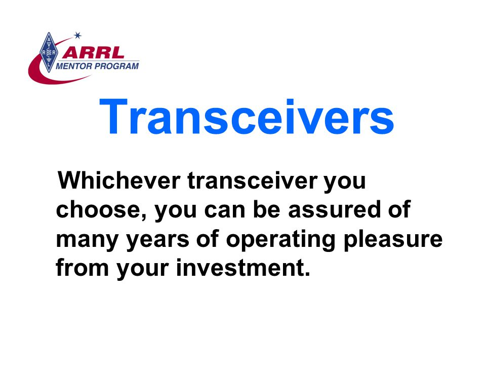 Transceivers Whichever transceiver you choose, you can be assured of many years of operating pleasure from your investment.