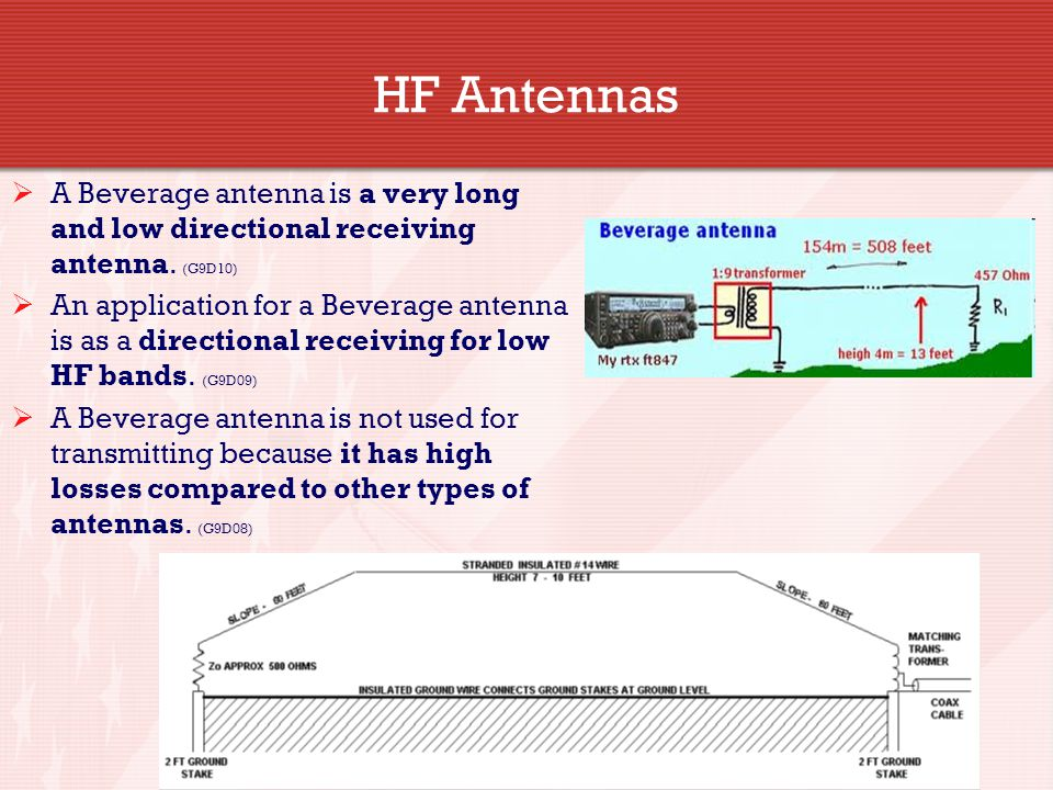 HF Antennas A Beverage antenna is a very long and low directional receiving antenna. (G9D10)
