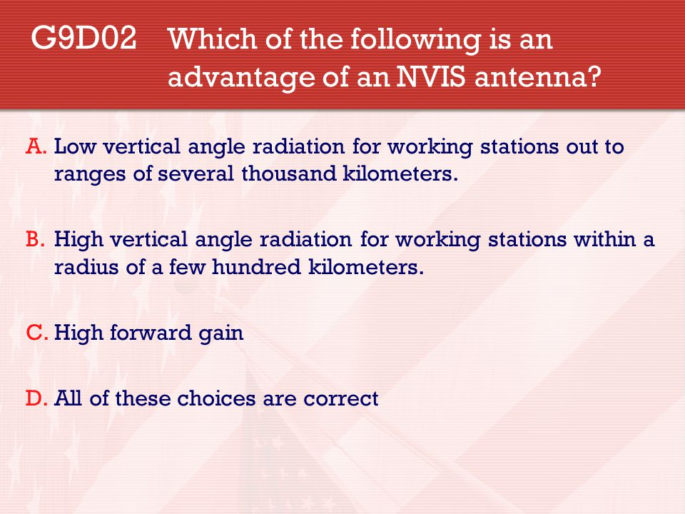 G9D02 Which of the following is an advantage of an NVIS antenna
