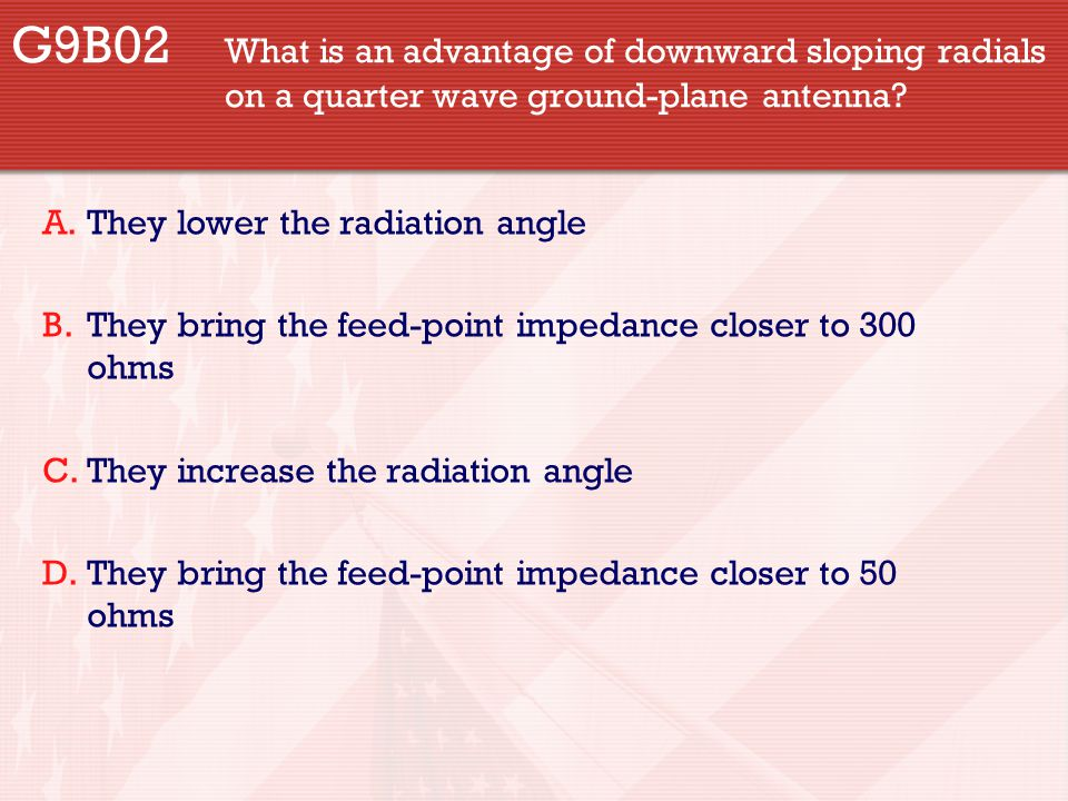 G9B02. What is an advantage of downward sloping radials
