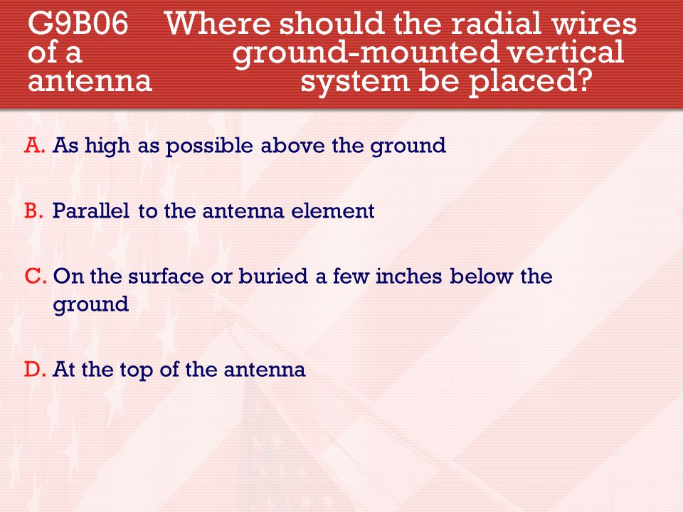 G9B06. Where should the radial wires of a