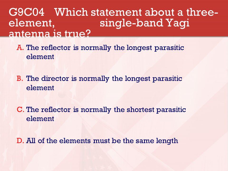G9C04. Which statement about a three-element,