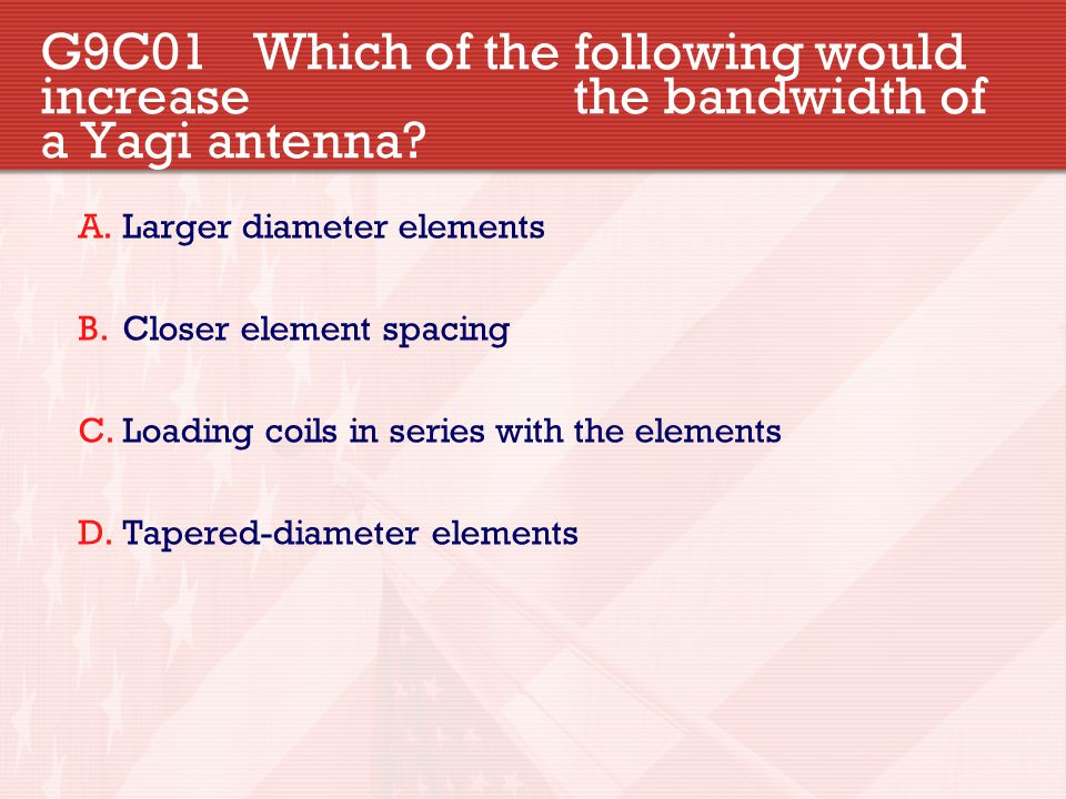 G9C01. Which of the following would increase