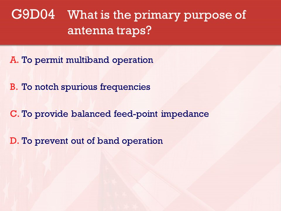 G9D04 What is the primary purpose of antenna traps