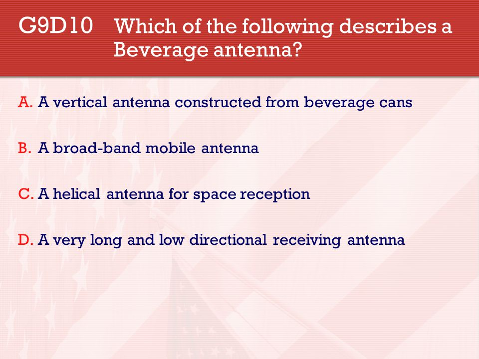 G9D10 Which of the following describes a Beverage antenna