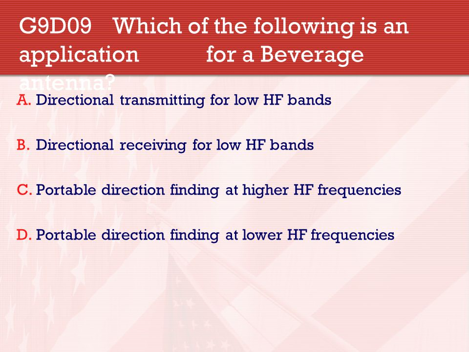 G9D09 Which of the following is an application for a Beverage antenna
