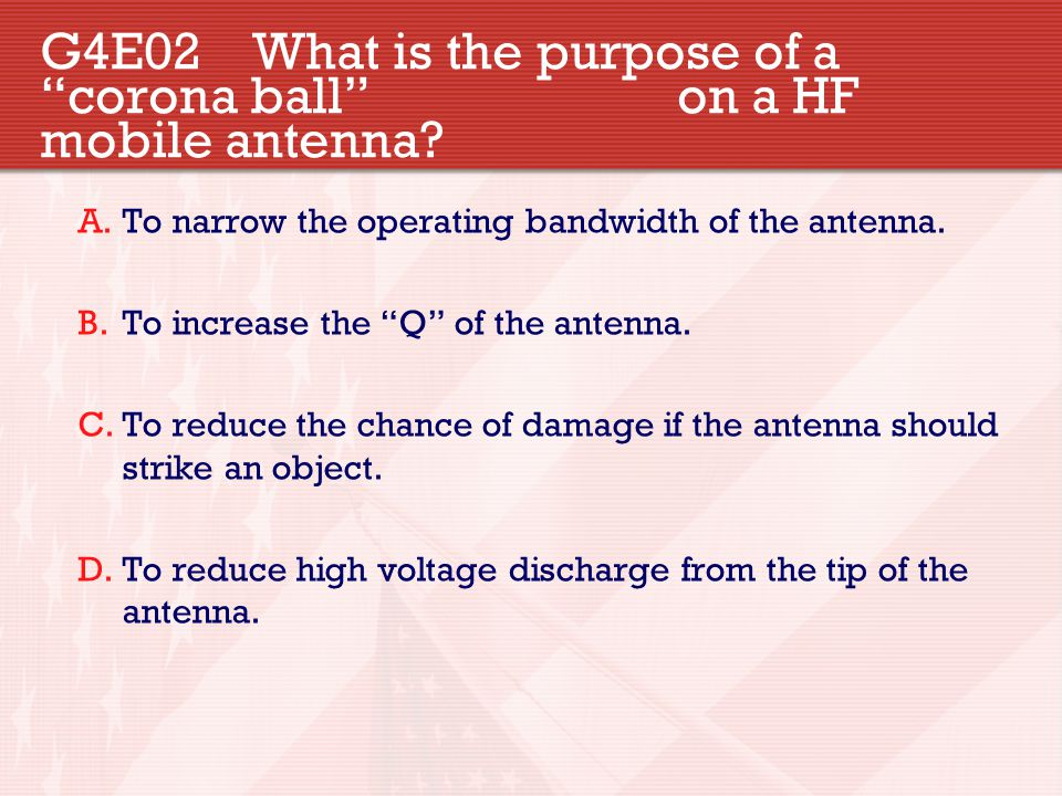 G4E02 What is the purpose of a corona ball on a HF mobile antenna