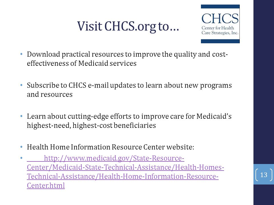 Visit CHCS.org to… Download practical resources to improve the quality and cost-effectiveness of Medicaid services.