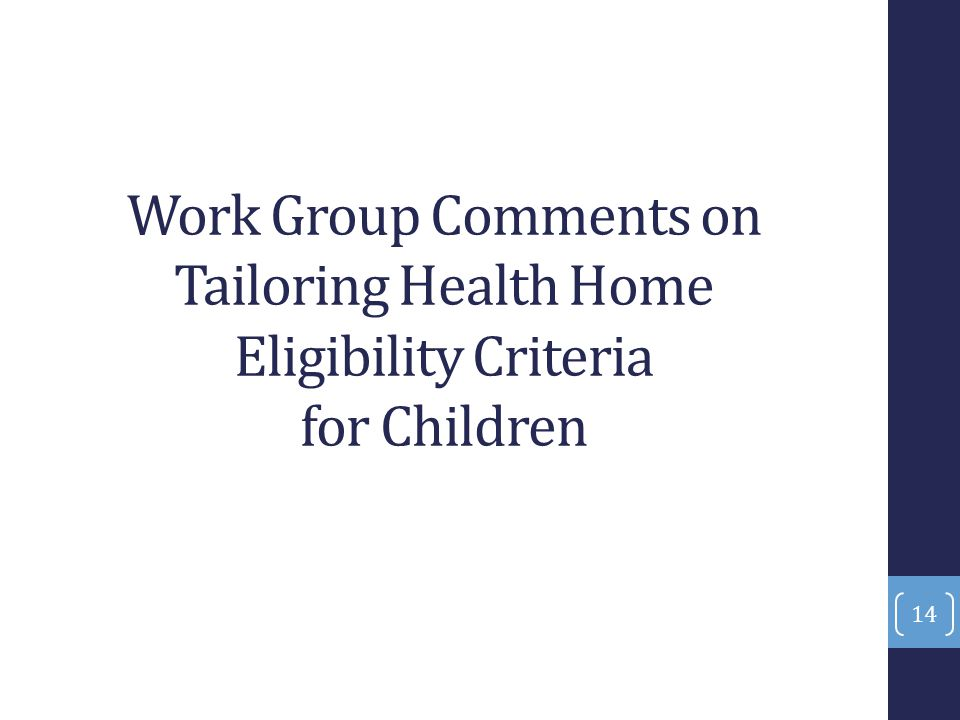 Work Group Comments on Tailoring Health Home Eligibility Criteria for Children