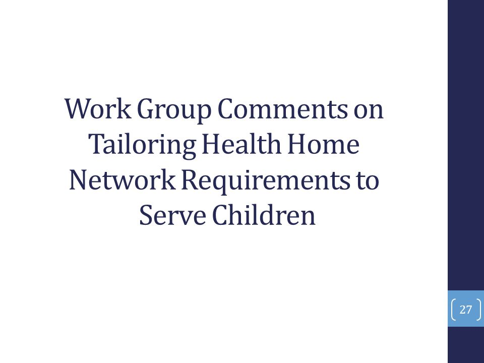 Work Group Comments on Tailoring Health Home Network Requirements to Serve Children