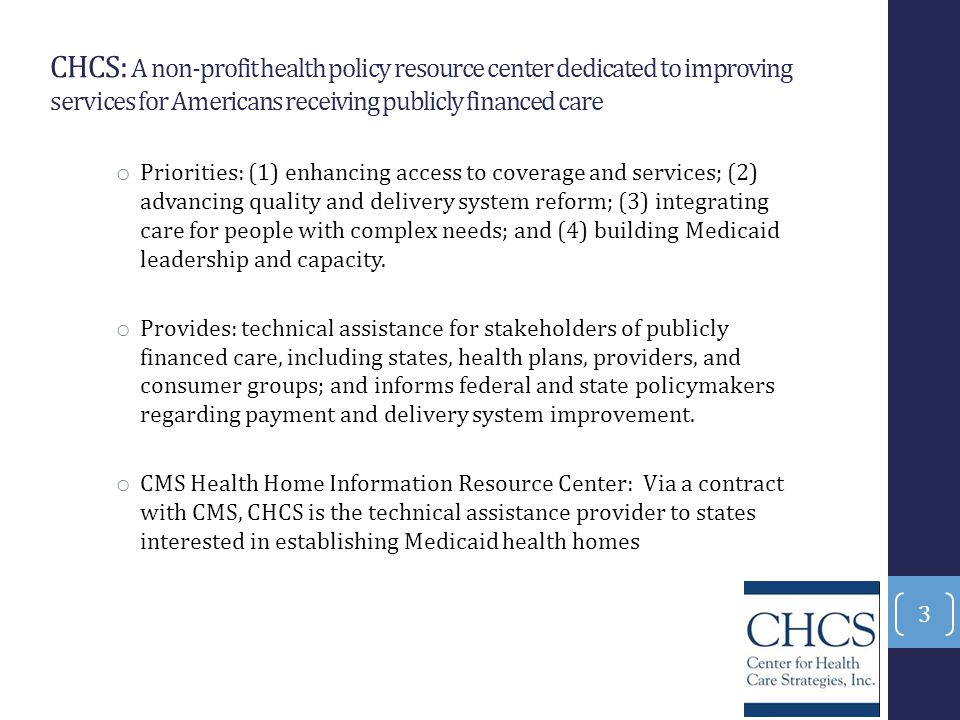 CHCS: A non-profit health policy resource center dedicated to improving services for Americans receiving publicly financed care