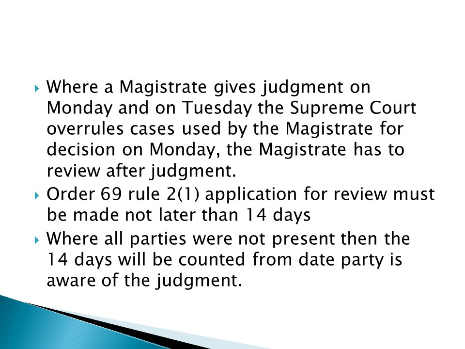 Where a Magistrate gives judgment on Monday and on Tuesday the Supreme Court overrules cases used by the Magistrate for decision on Monday, the Magistrate has to review after judgment.