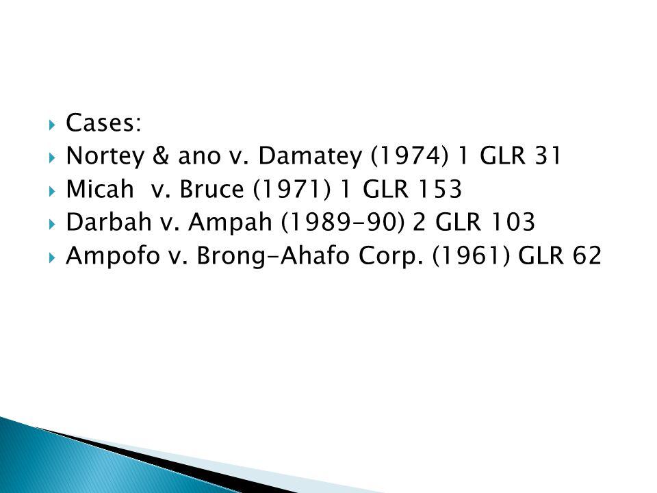 Cases: Nortey & ano v. Damatey (1974) 1 GLR 31. Micah v. Bruce (1971) 1 GLR 153. Darbah v. Ampah (1989-90) 2 GLR 103.
