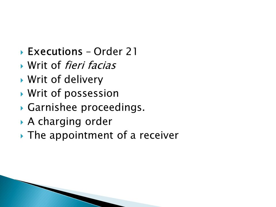 Executions – Order 21 Writ of fieri facias. Writ of delivery. Writ of possession. Garnishee proceedings.