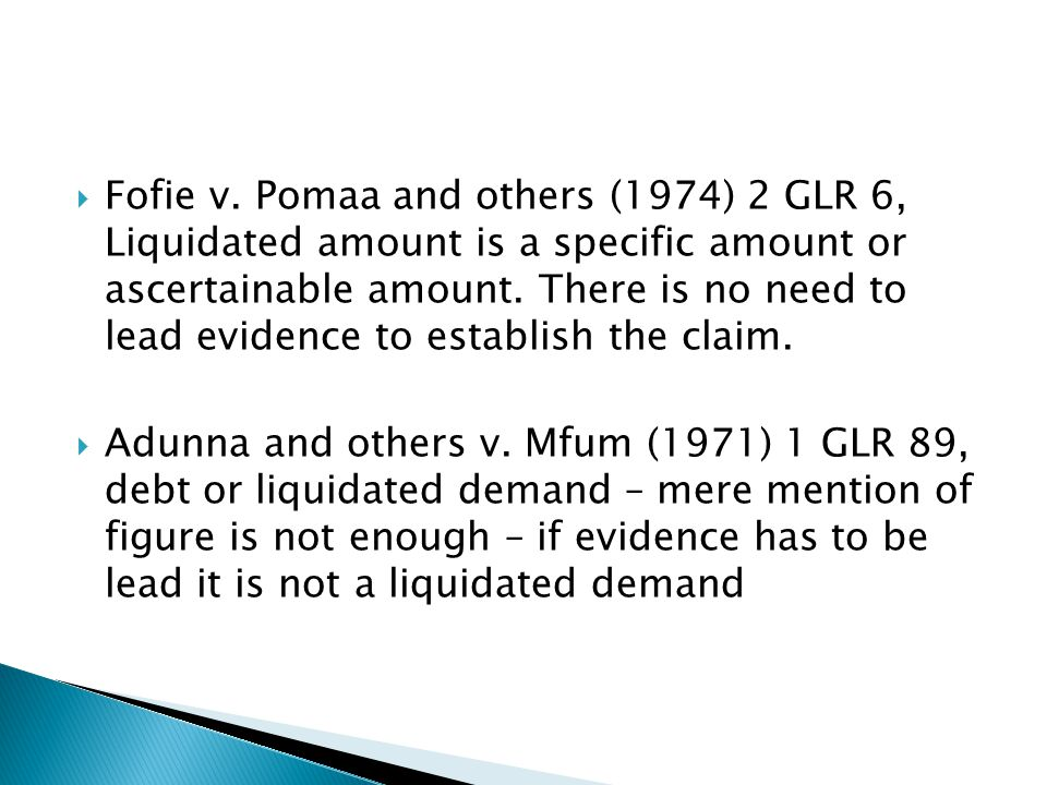 Fofie v. Pomaa and others (1974) 2 GLR 6, Liquidated amount is a specific amount or ascertainable amount. There is no need to lead evidence to establish the claim.