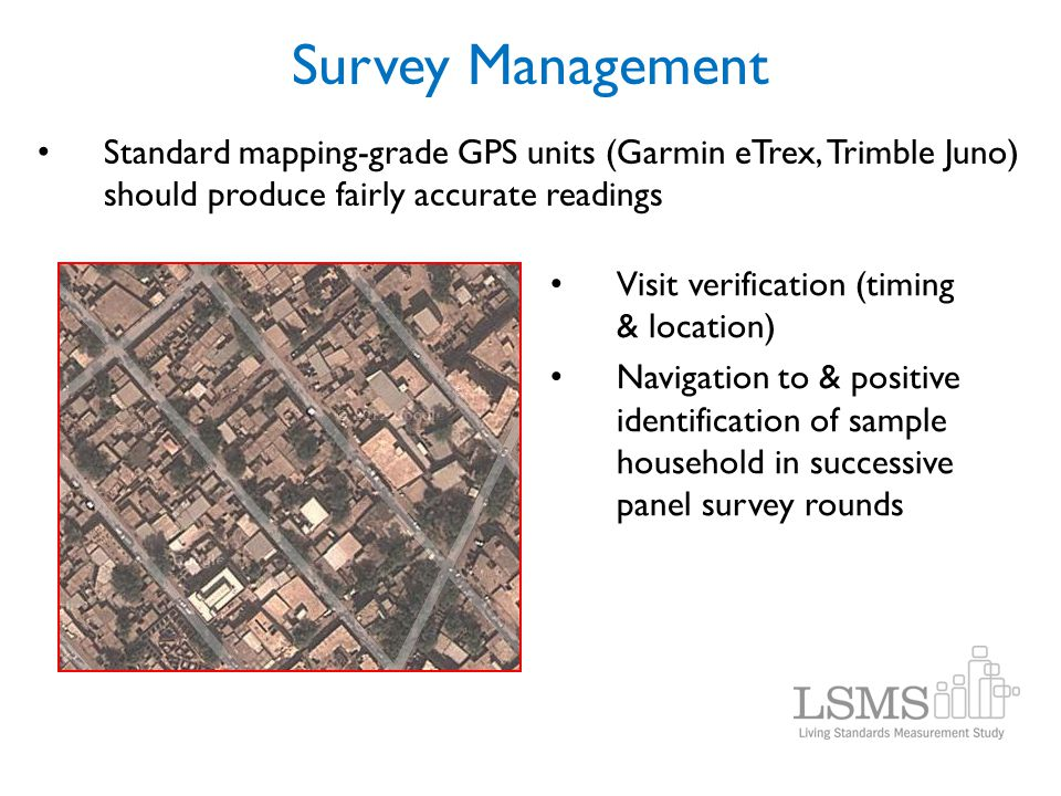 Survey Management Standard mapping-grade GPS units (Garmin eTrex, Trimble Juno) should produce fairly accurate readings.