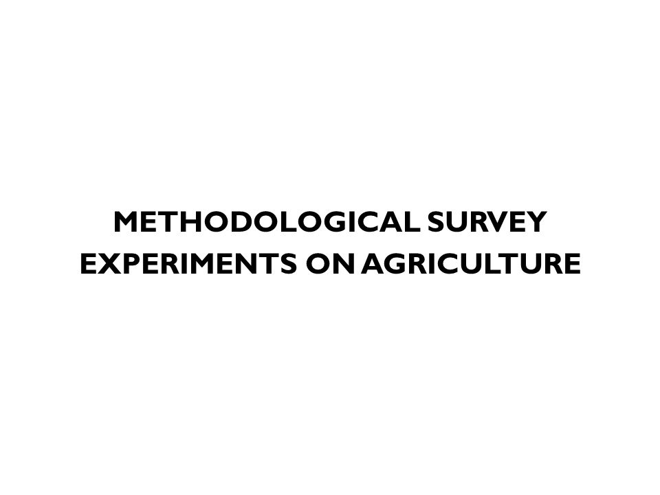 METHODOLOGICAL SURVEY EXPERIMENTS ON AGRICULTURE