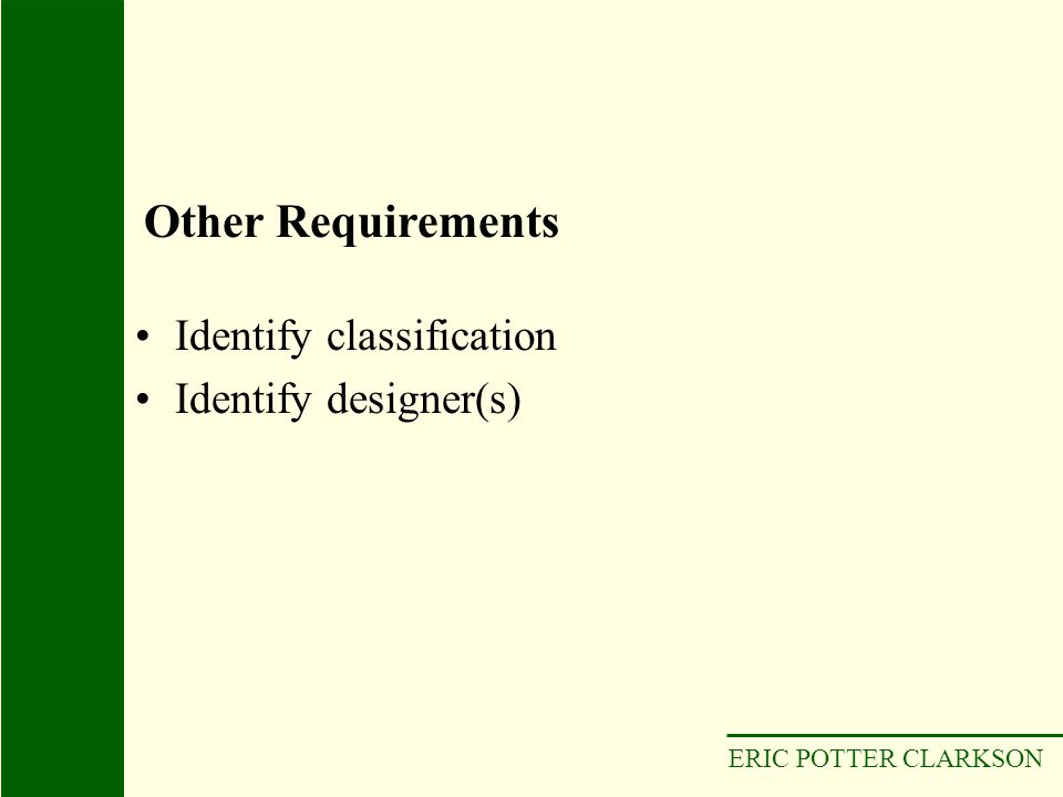 Other Requirements Identify classification Identify designer(s)